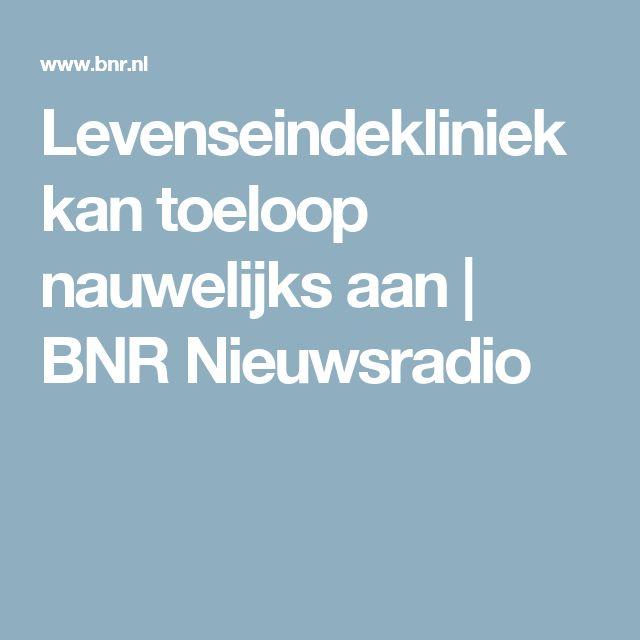 Levenseindekliniek kan toeloop nauwelijks aan | BNR Nieuwsradio