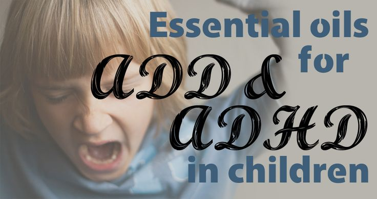Essential oils can naturally help ADD and ADHD in children.