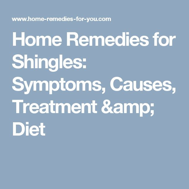 Home Remedies for Shingles: Symptoms, Causes, Treatment & Diet