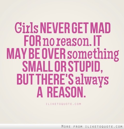Angry Quotes About Girls: Girls Never Get Mad For No Reason