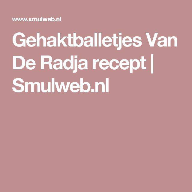 Gehaktballetjes Van De Radja recept | Smulweb.nl