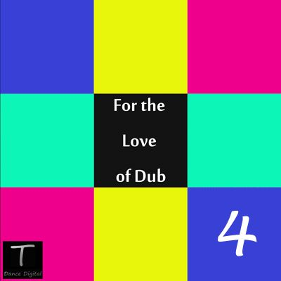 [CD Cover] For The Love Of Dub Vol-4 by Various Artists  http://tdancedigital.com/releases/