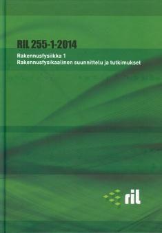 Rakennusfysiikka : 1, Rakennusfysikaalinen suunnittelu ja tutkimukset. RIL 255…