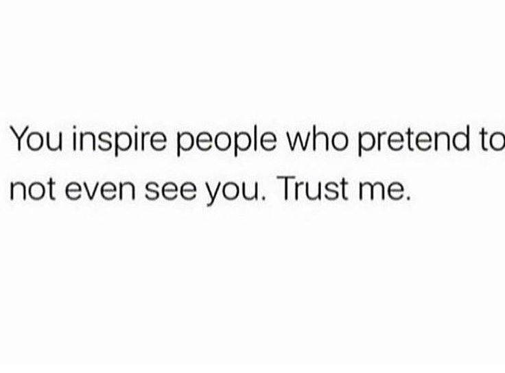 **people are always watching... let them gain good inspiration from you, even if you prefer they get a life of their own. haha