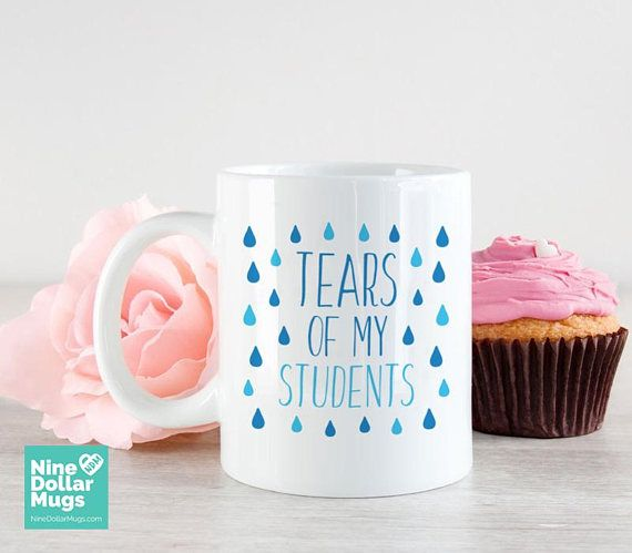 5c1a449116a Tears Of My Students funny mug. This funny teacher mug featuring the joke