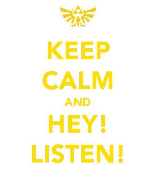 Keep Calm and Hey! Listen!