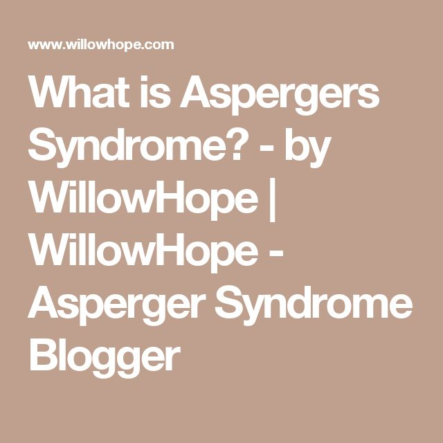 What is Aspergers Syndrome? - by WillowHope | WillowHope - Asperger Syndrome Blogger