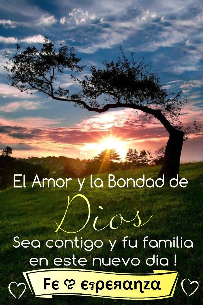 El amor y la bondad de Dios sea contigo en este nuevo dia !