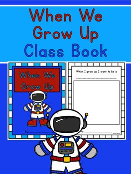 When We Grow Up Class Book: Have each student write what they want to be when they grow up and have them draw a picture of themselves.