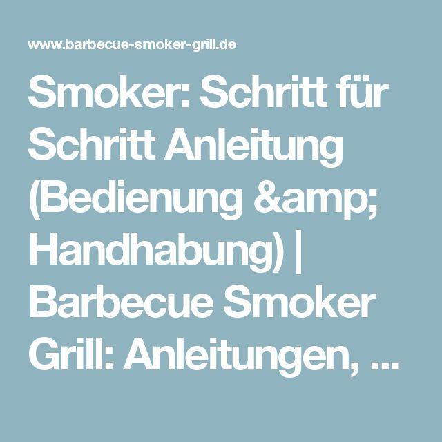 Smoker: Schritt für Schritt Anleitung (Bedienung & Handhabung) | Barbecue Smoker Grill: Anleitungen, Videos, Angebote & Tests