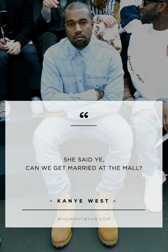 """She said ye, can we get married at the mall?"" -Kanye West // #WWWQuotesToLiveBy"