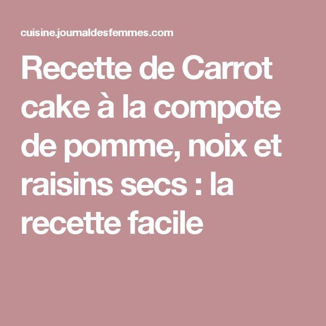 Recette de Carrot cake à la compote de pomme, noix et raisins secs : la recette facile
