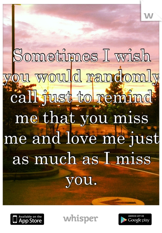As You Can Tell, I Have An Internal Battle Going On. Sometimes I Wish You  Would Randomly Call Just To Remind Me That You Miss Me And Love Me Just As  Much ...