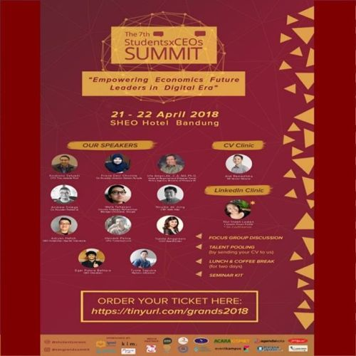 [THE 7TH STUDENTSXCEOS GRAND SUMMIT]  StudentsxCEOs Grand Summit is the biggest annual event of StudensxCEOs which invites leaders to share knowledge and experience.  This years summit theme is EMPOWERING FUTURE ECONOMICS LEADER IN DIGITAL ERA  This event will be held on: April 21st-22nd 2018 SHEO Hotel Bandung  180K(2Days)  The all package ticket includes: - Seminar and Talkshow by Various Speakers - CV Clinic - LinkedIn Clinic - Focus Group Discussion - Talent Pooling - Lunch & Coffee…