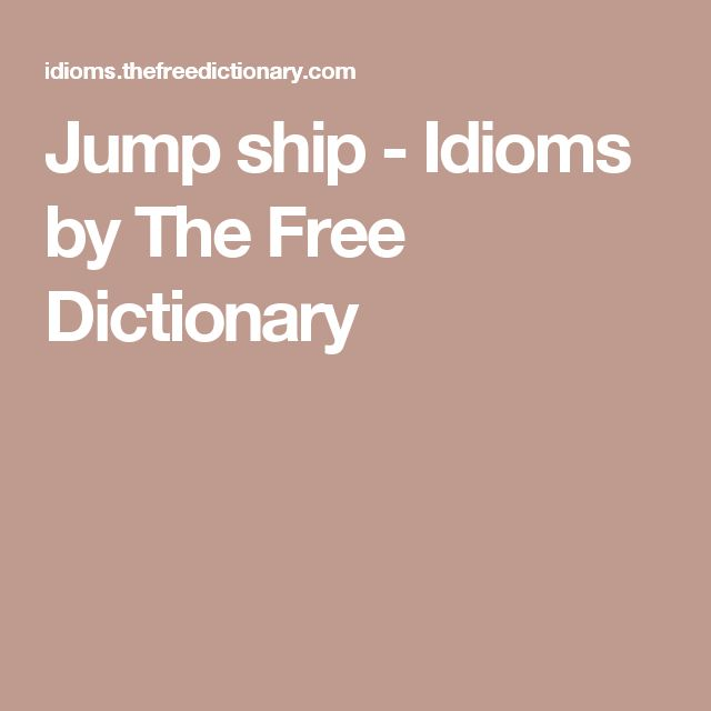 Jump ship - Idioms by The Free Dictionary
