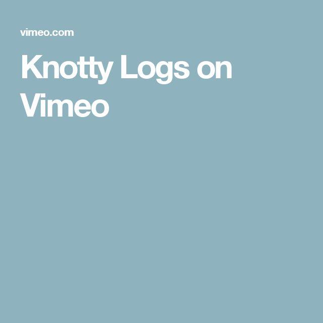 Knotty Logs on Vimeo