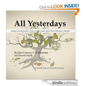 All Yesterdays: Unique and Speculative Views of Dinosaurs and Other Prehistoric Animals eBook: Darren Naish, C.M. Kosemen, John Conway, Scott Hartman: Kindle Store