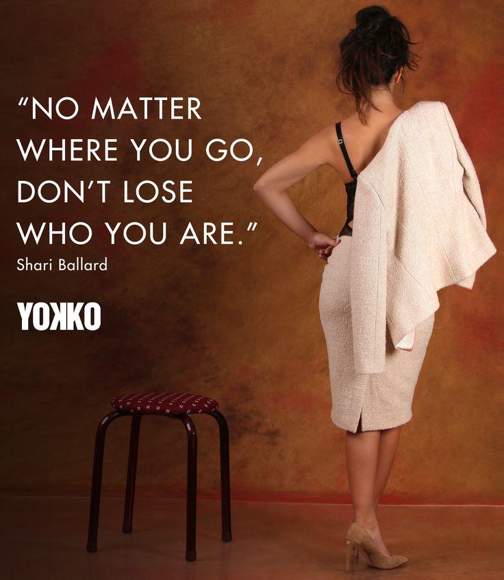 Never lose who you are! #yokko #fall17
