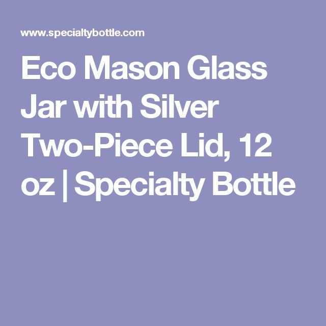 Eco Mason Glass Jar with Silver Two-Piece Lid, 12 oz | Specialty Bottle