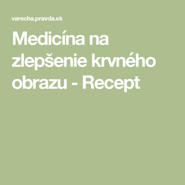 Medicína na zlepšenie krvného obrazu - Recept