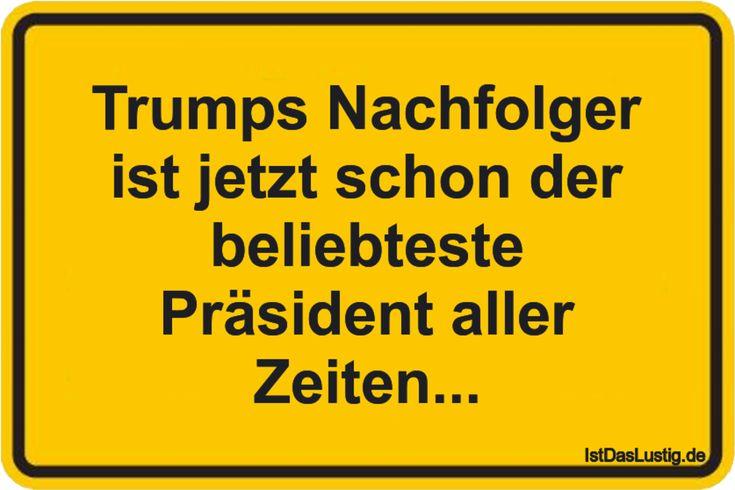 Trumps Nachfolger ist jetzt schon der beliebteste Präsident aller Zeiten... ... gefunden auf https://www.istdaslustig.de/spruch/4521 #lustig #sprüche #fun #spass