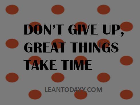 Great things take time...