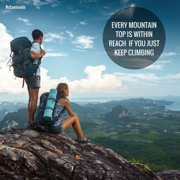 Every mountain top is within reach if you just keep climbing.