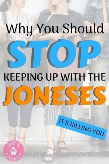 Keeping Up With The Joneses Is Destroying Your Life