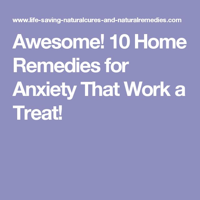 Awesome! 10 Home Remedies for Anxiety That Work a Treat!