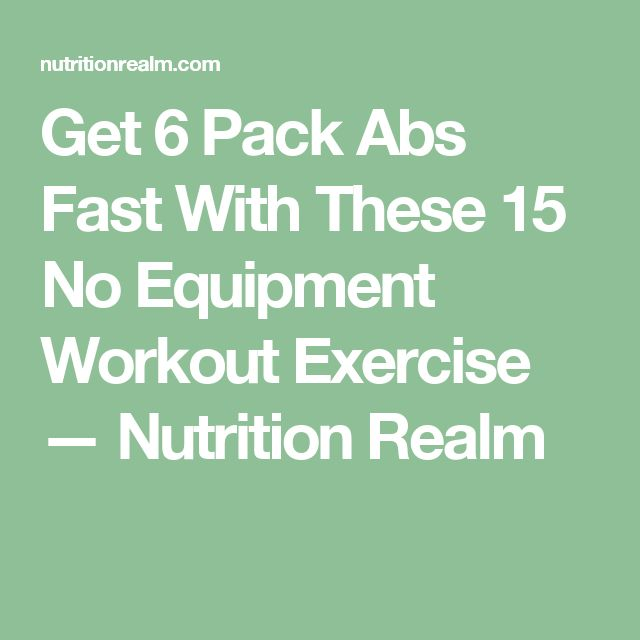 Get 6 Pack Abs Fast With These 15 No Equipment Workout Exercise — Nutrition Realm