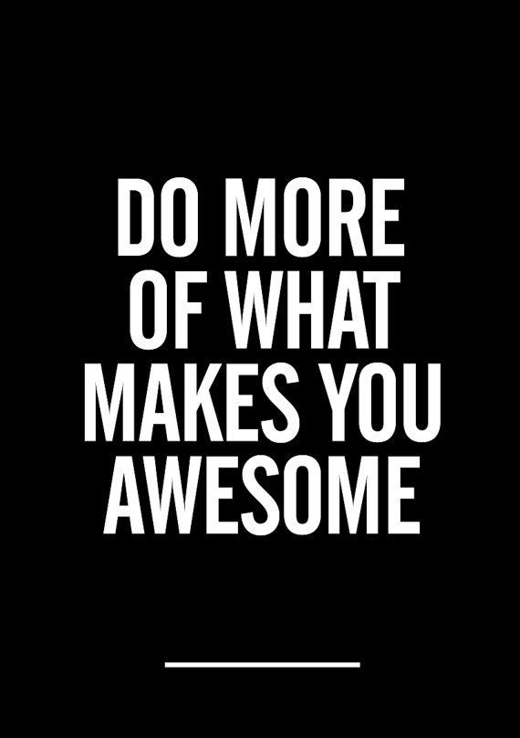 Do more of what makes yo awesome. #DailyLifeBuff