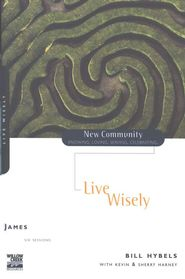 James: Live Wisely, New Community Series  -               By: Bill Hybels