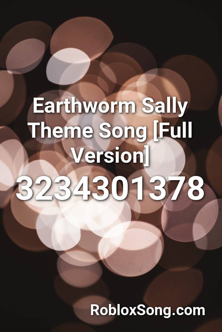 Earthworm Sally Theme Song Full Version Roblox Id Roblox Music Codes In 2020 Songs Text Jokes Roblox