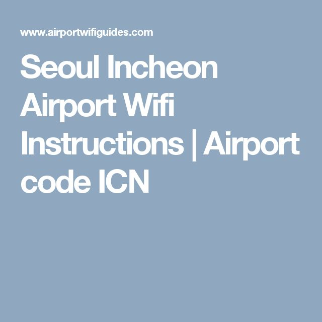 Seoul Incheon Airport Wifi Instructions | Airport code ICN