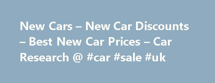 New Cars – New Car Discounts – Best New Car Prices – Car Research @ #car #sale #uk http://uk.remmont.com/new-cars-new-car-discounts-best-new-car-prices-car-research-car-sale-uk/  #new cars # New Cars at Discounted Prices from UK Franchised Garages New Car Sales – Looking to buy a new car? You will find the widest selection of discounted new cars here at CarSite.co.uk. CarSite.co.uk is truly independent, we work with Franchised Dealers and Brokers from across the UK to get you the cheapest…