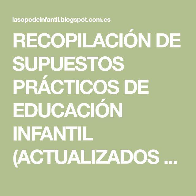 RECOPILACIÓN DE SUPUESTOS PRÁCTICOS DE EDUCACIÓN INFANTIL (ACTUALIZADOS LOMCE 2014/2015). 21 PÁGINAS