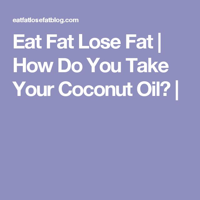 Eat Fat Lose Fat | How Do You Take Your Coconut Oil? |
