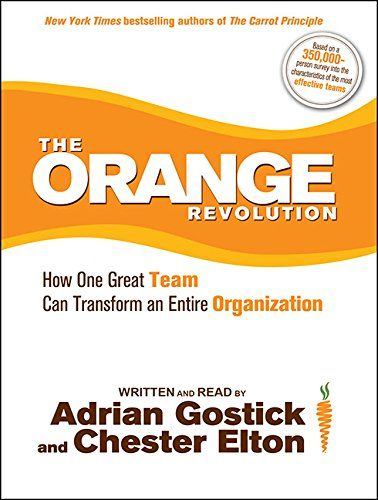The Orange Revolution: How One Great Team Can Transform an Entire Organization (Audiobook)