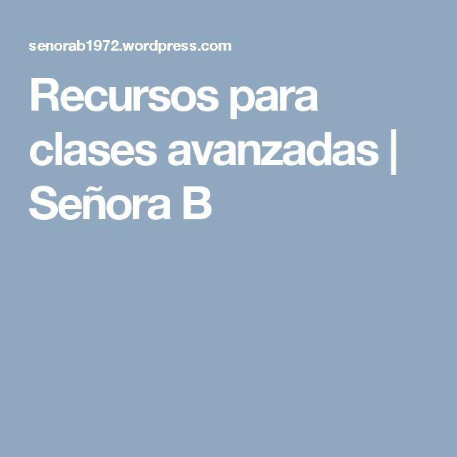 Recursos para clases avanzadas | Señora B