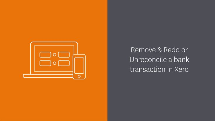 How to remove & redo or unreconcile a bank transaction in Xero