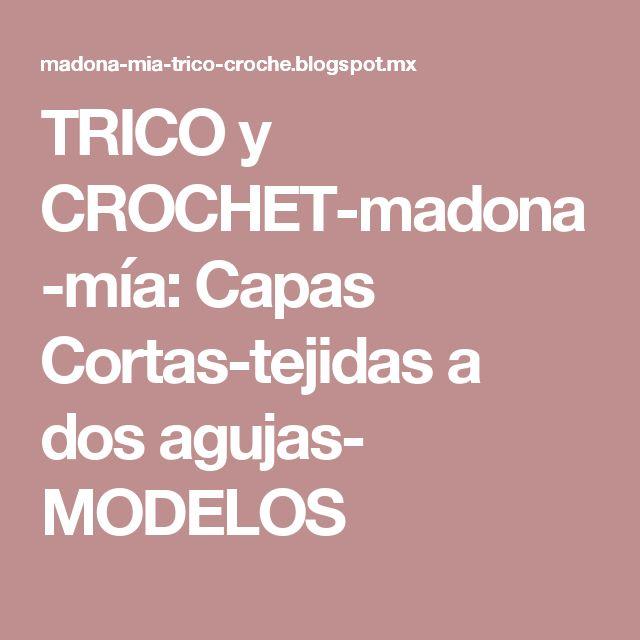 TRICO y CROCHET-madona-mía: Capas Cortas-tejidas a dos agujas- MODELOS