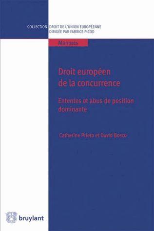 Droit européen de la concurrence. Ententes et abus de position dominante - Catherine Prieto,David Bosco