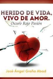 Herido de Vida, Vivo de Amor. Oscuro Rojo Pasión
