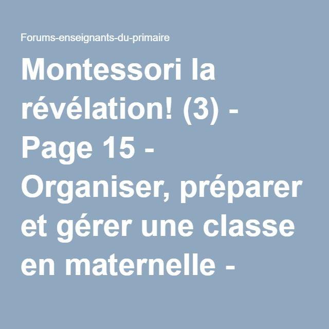 Montessori la révélation! (3) - Page 15 - Organiser, préparer et gérer une classe en maternelle - Forums-enseignants-du-primaire