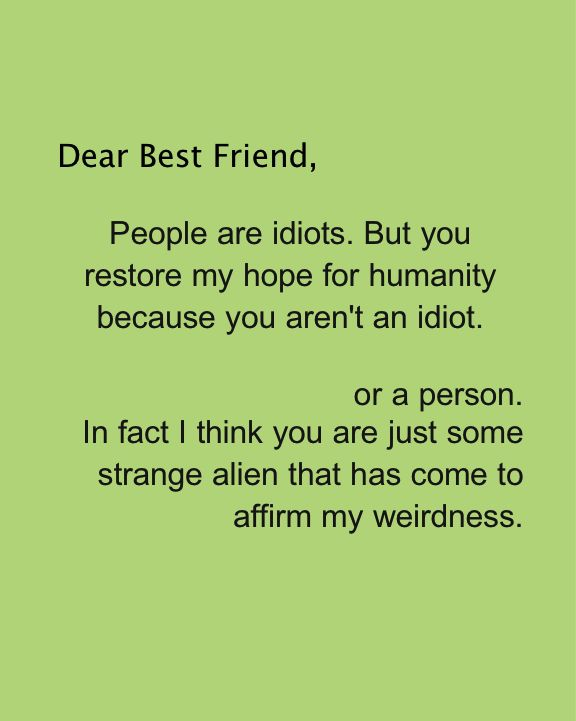 Dear Best Friend. Daily Odd Compliment. Alien Weirdness. Weird Best Friends. Crazy Best Friends.