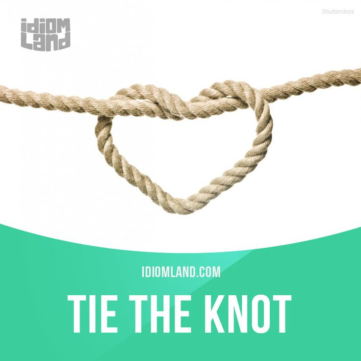 """""""Tie the knot"""" means """"to get married"""". Example: The happy young couple tied the knot under a beautiful sunset. #idiom #idioms #slang #english #saying #sayings #phrase #phrases #expression Repinned by Chesapeake College Adult Ed. We offer free classes on the Eastern Shore of MD to help you earn your GED - H.S. Diploma or Learn English (ESL). www.Chesapeake.edu"""
