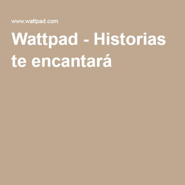 Wattpad - Historias te encantará