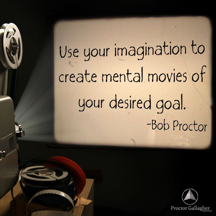You your imagination to create a mental movies of your desired goal. -Bob Proctor #imagination #bobproctor