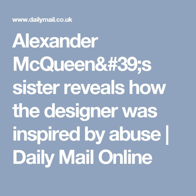 Alexander McQueen's sister reveals how the designer was inspired by abuse | Daily Mail Online