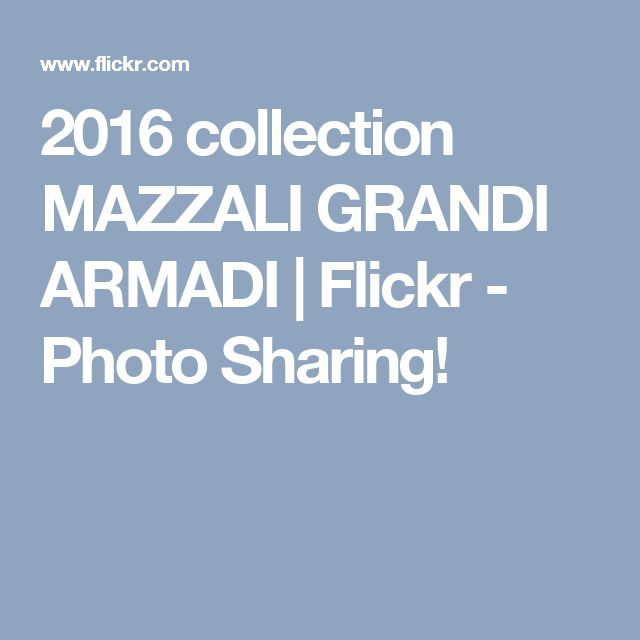 2016 collection MAZZALI GRANDI ARMADI | Flickr - Photo Sharing!